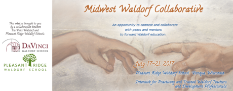 Midwest Waldorf Collaborative - July 17–21, 2017 - Pleasant Ridge Waldorf School - Viroqua, Wisconsin